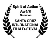 SANTA CRUZ FILM FESTIVAL Spirit of Action Award Nominee
